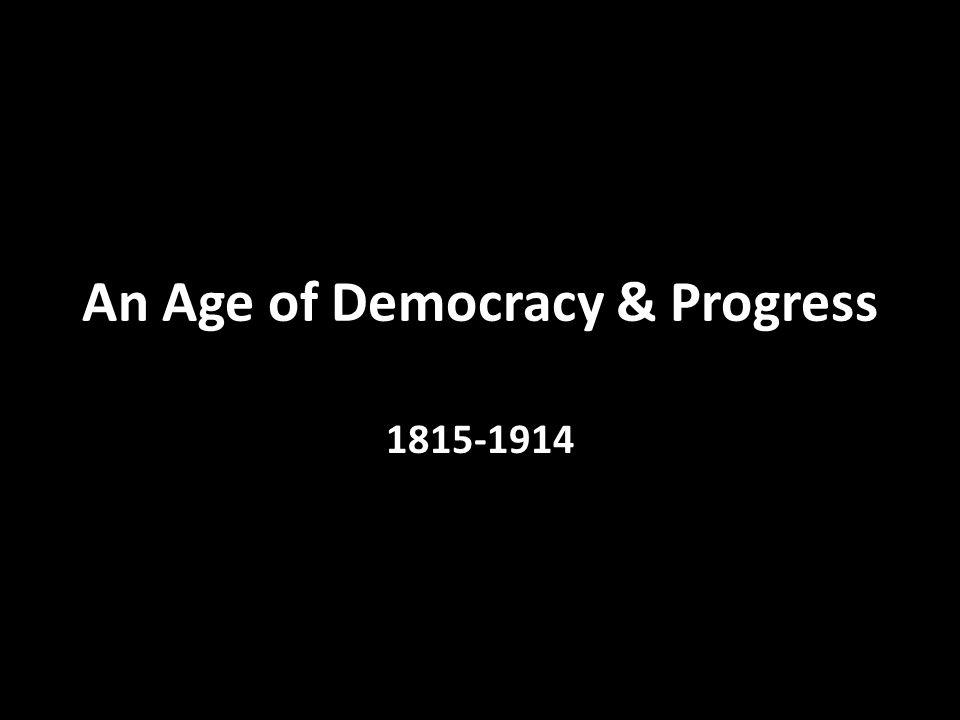An Age of Democracy & Progress 1815-1914