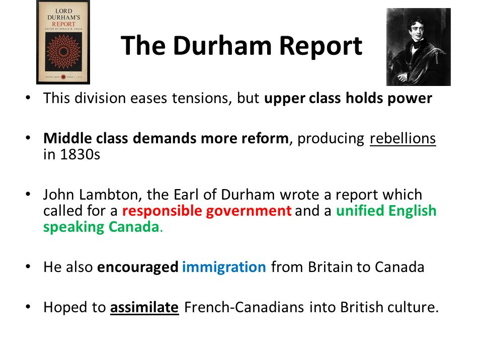 The Durham Report This division eases tensions, but upper class holds power Middle class demands more reform, producing rebellions in 1830s John Lambt