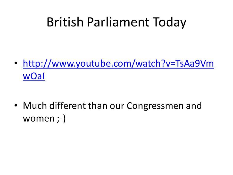 British Parliament Today http://www.youtube.com/watch?v=TsAa9Vm wOaI http://www.youtube.com/watch?v=TsAa9Vm wOaI Much different than our Congressmen a