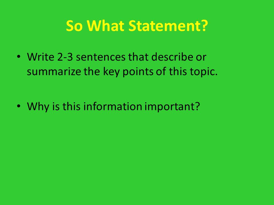 So What Statement? Write 2-3 sentences that describe or summarize the key points of this topic. Why is this information important?