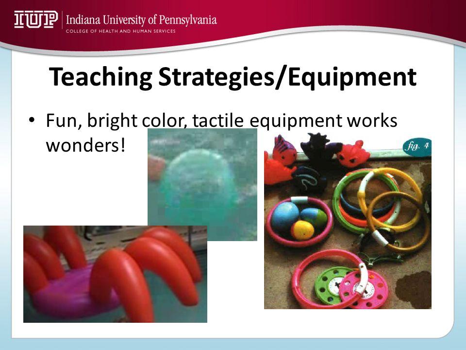 Fun, bright color, tactile equipment works wonders! Teaching Strategies/Equipment