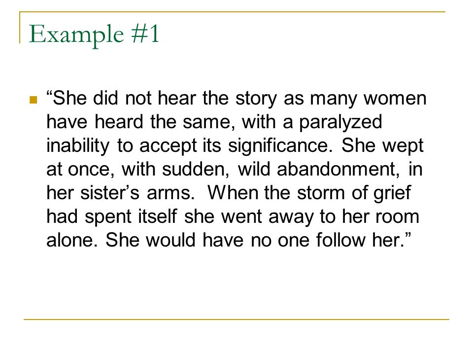 Example #1 She did not hear the story as many women have heard the same, with a paralyzed inability to accept its significance. She wept at once, with