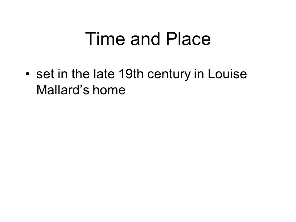 Time and Place set in the late 19th century in Louise Mallards home