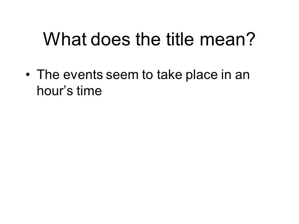 What does the title mean The events seem to take place in an hours time