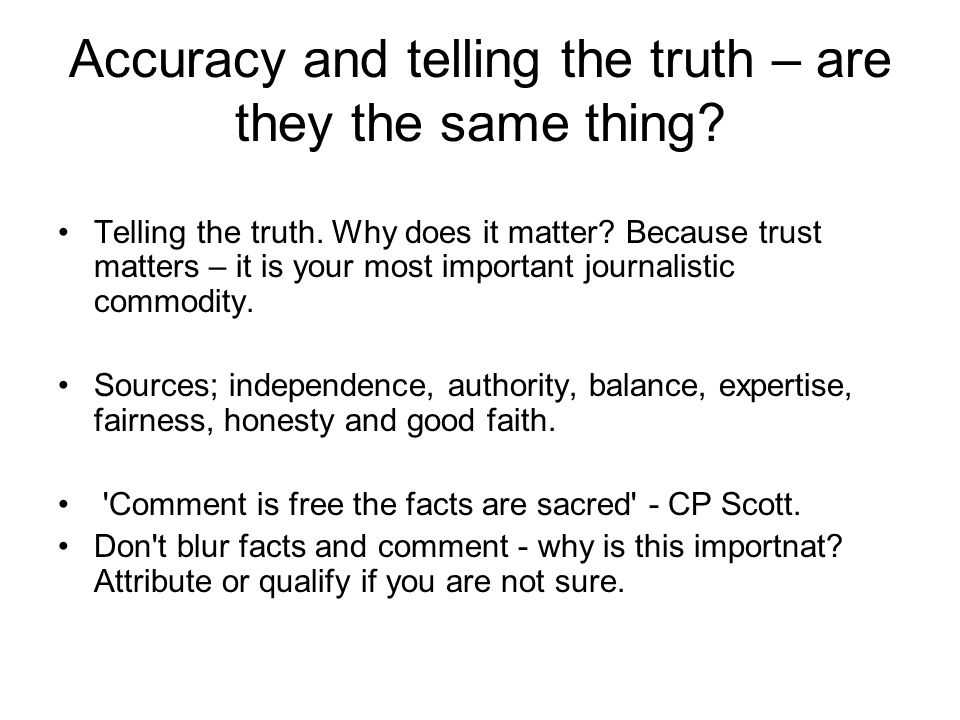 Accuracy and telling the truth – are they the same thing.