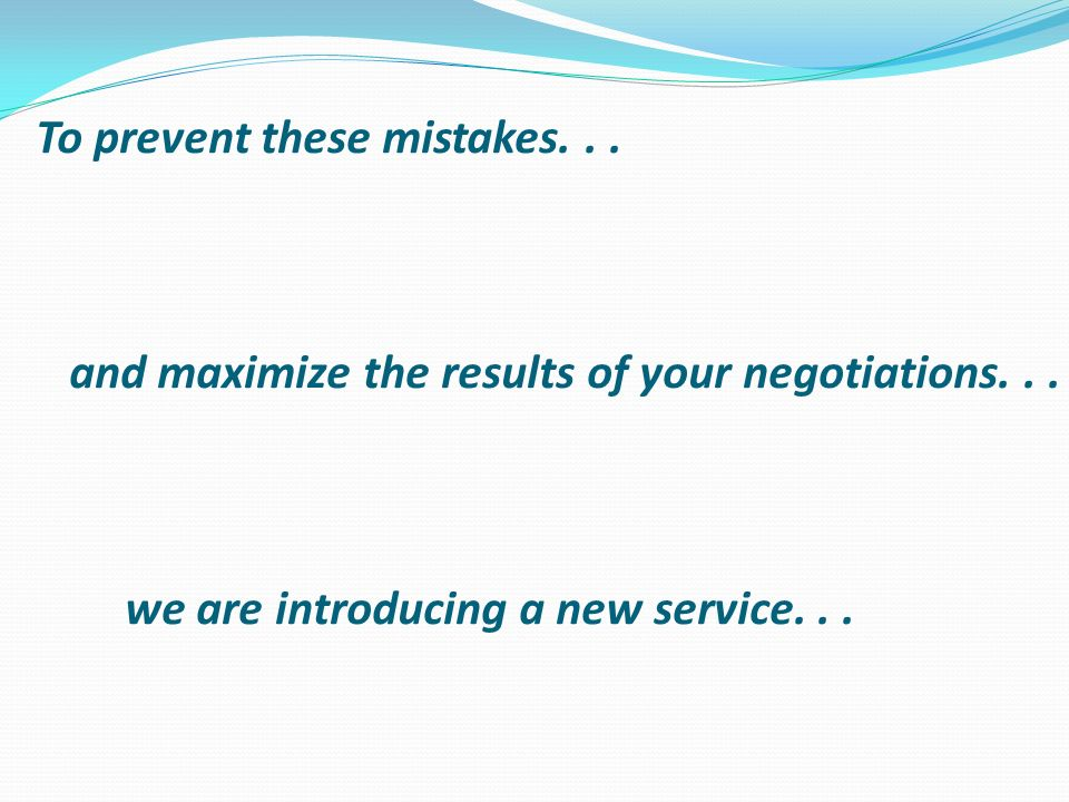 To prevent these mistakes... and maximize the results of your negotiations...