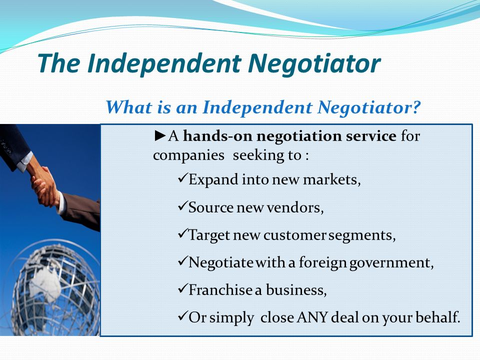 The Independent Negotiator What is an Independent Negotiator.