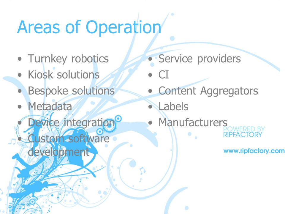 Areas of Operation Turnkey robotics Kiosk solutions Bespoke solutions Metadata Device integration Custom software development Service providers CI Content Aggregators Labels Manufacturers