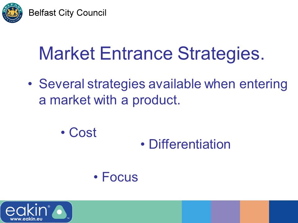 Market Entrance Strategies. Several strategies available when entering a market with a product. Cost Differentiation Focus