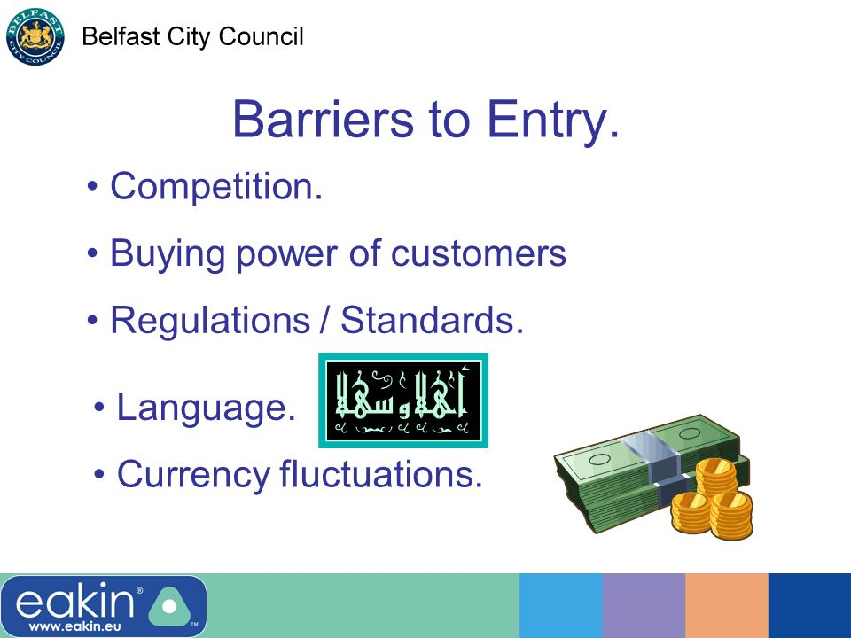 Barriers to Entry. Regulations / Standards. Language. Currency fluctuations. Buying power of customers Competition.