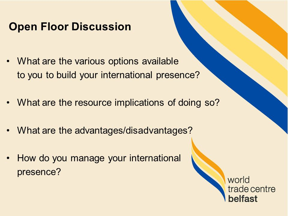 What are the various options available to you to build your international presence? What are the resource implications of doing so? What are the advan