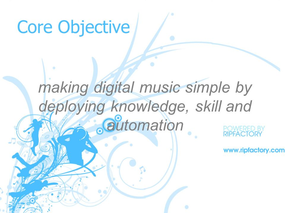 Core Objective making digital music simple by deploying knowledge, skill and automation