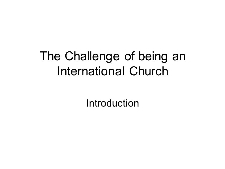 The Challenge of being an International Church Introduction