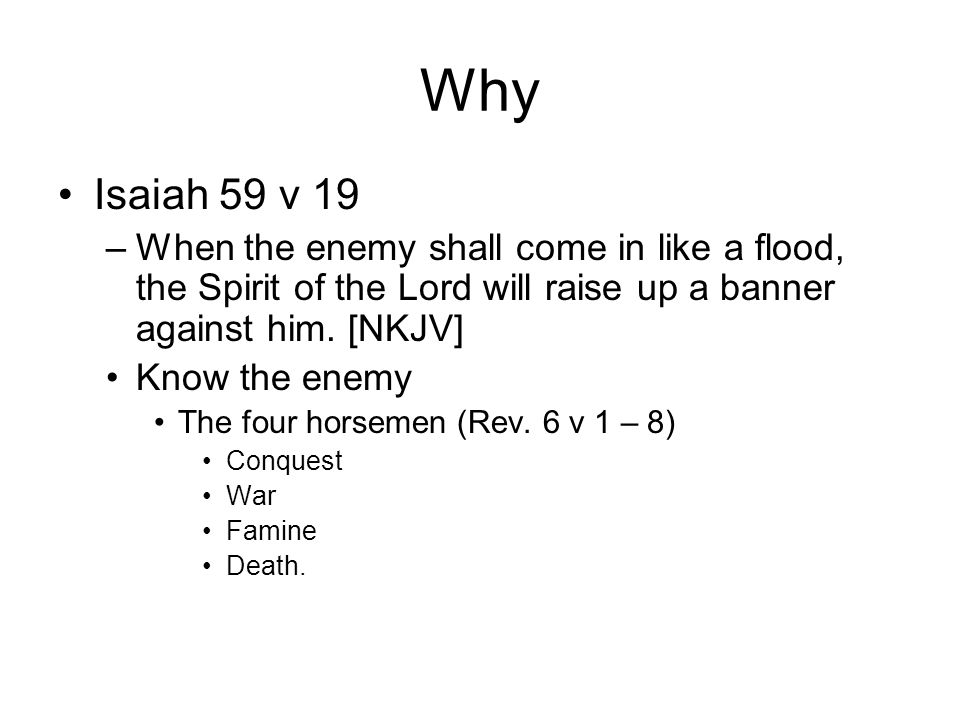 Why Isaiah 59 v 19 –When the enemy shall come in like a flood, the Spirit of the Lord will raise up a banner against him.