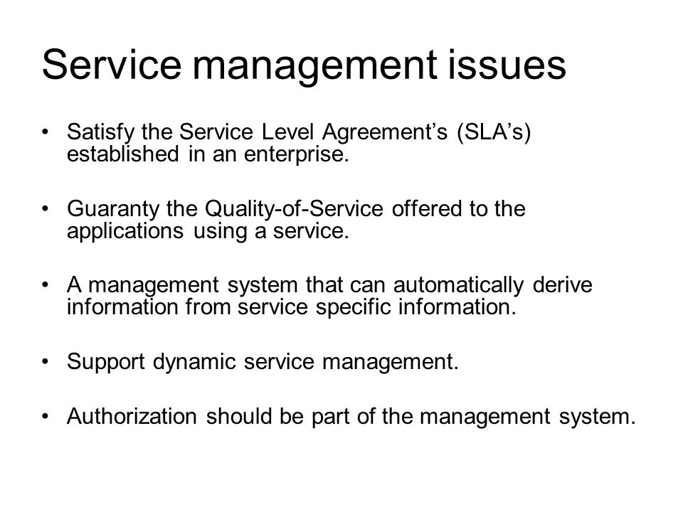 Service management issues Satisfy the Service Level Agreements (SLAs) established in an enterprise. Guaranty the Quality-of-Service offered to the app