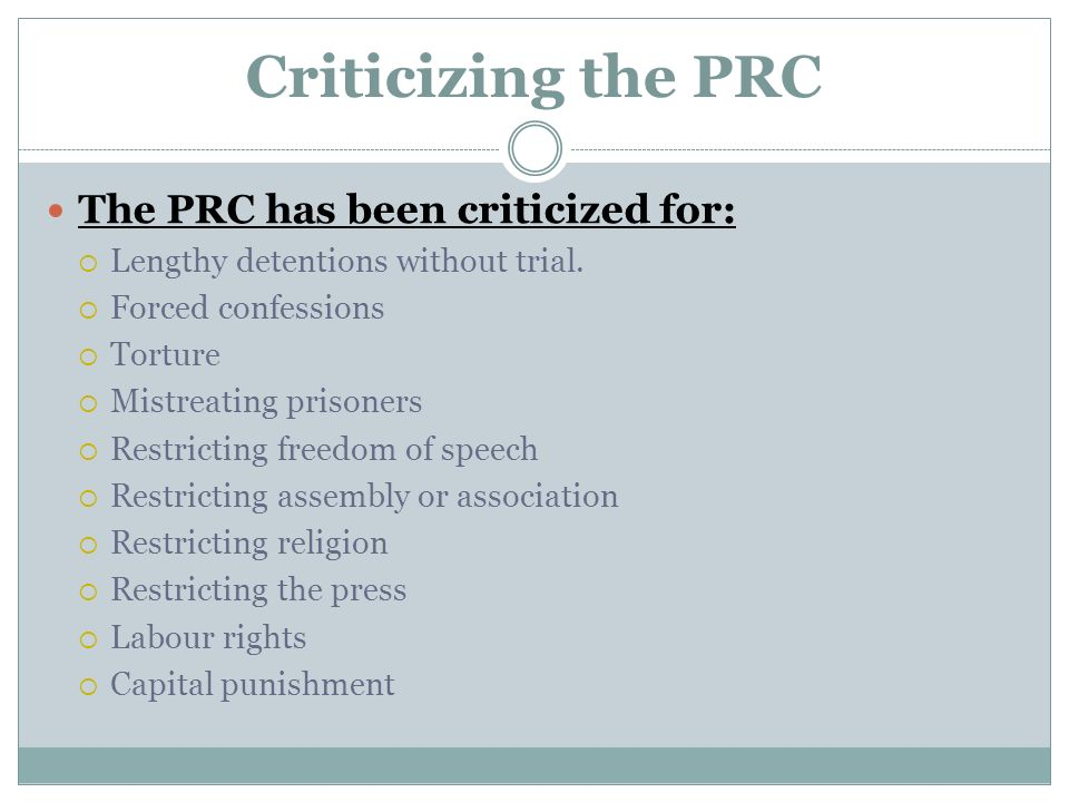 Criticizing the PRC The PRC has been criticized for: Lengthy detentions without trial.
