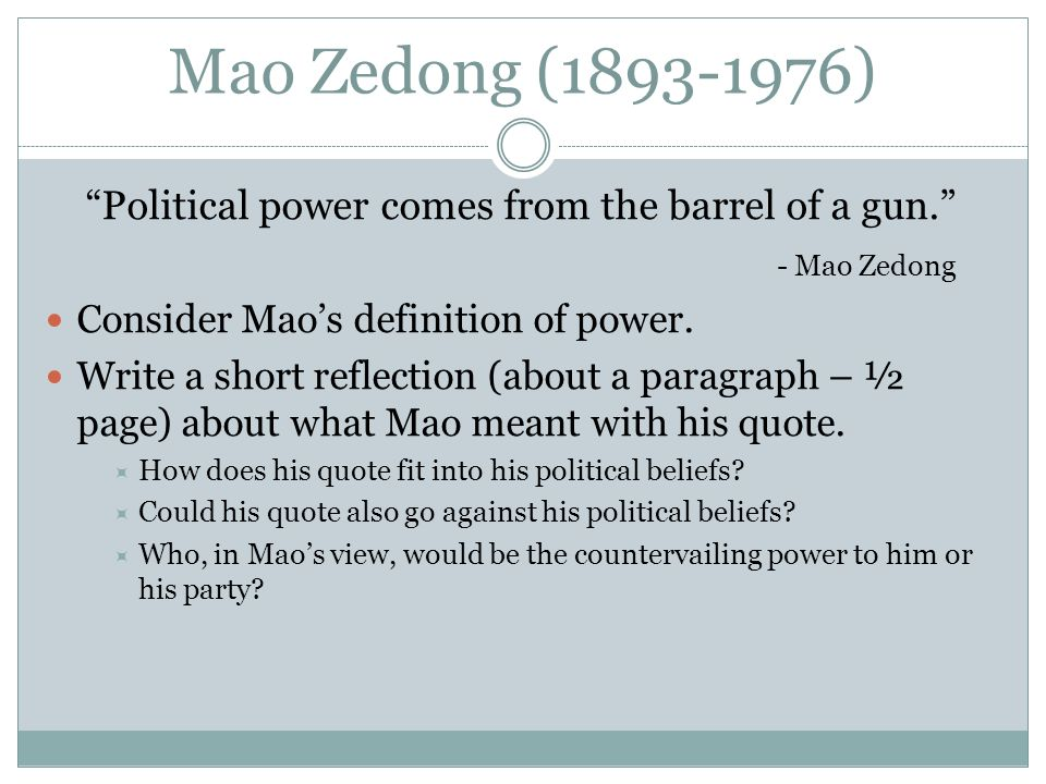 Mao Zedong (1893-1976) Political power comes from the barrel of a gun.