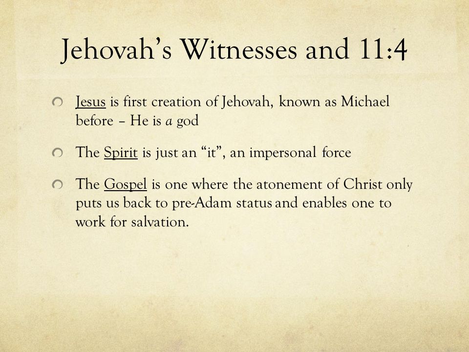 Jehovahs Witnesses and 11:4 Jesus is first creation of Jehovah, known as Michael before – He is a god The Spirit is just an it, an impersonal force Th