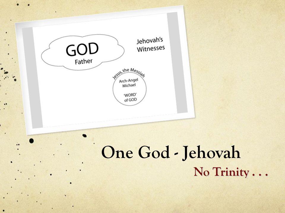 One God - Jehovah No Trinity...