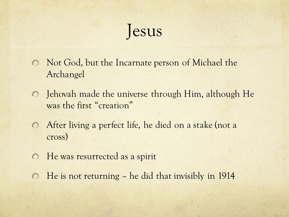 Jesus Not God, but the Incarnate person of Michael the Archangel Jehovah made the universe through Him, although He was the first creation After livin