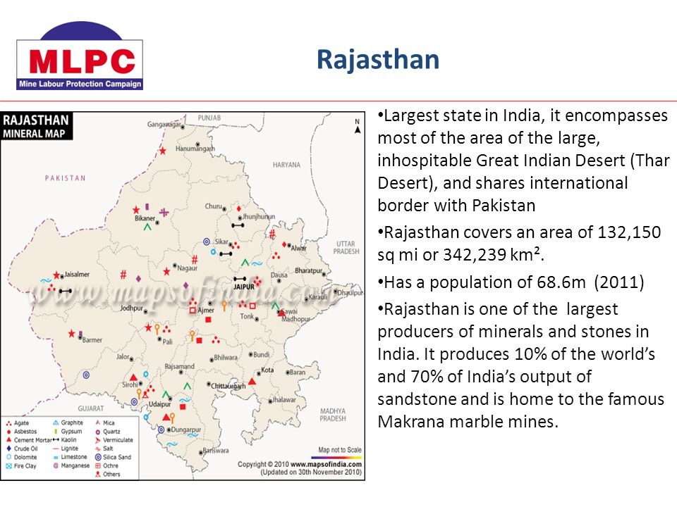 Largest state in India, it encompasses most of the area of the large, inhospitable Great Indian Desert (Thar Desert), and shares international border with Pakistan Rajasthan covers an area of 132,150 sq mi or 342,239 km².