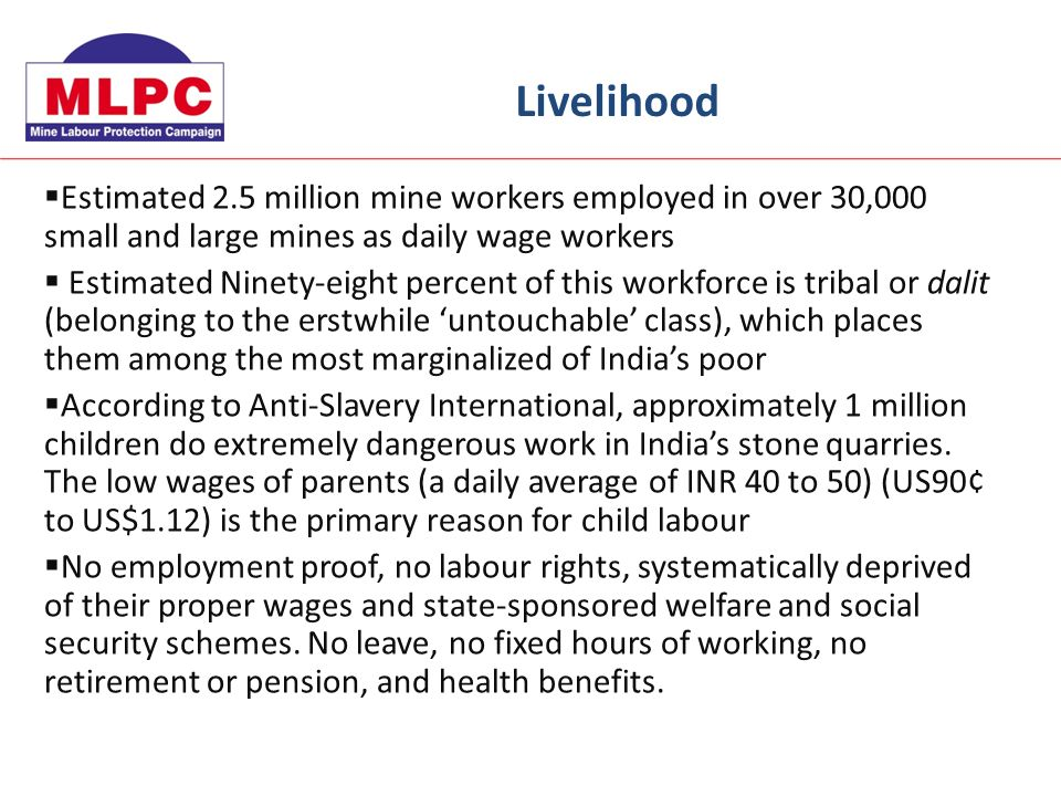Estimated 2.5 million mine workers employed in over 30,000 small and large mines as daily wage workers Estimated Ninety-eight percent of this workforc