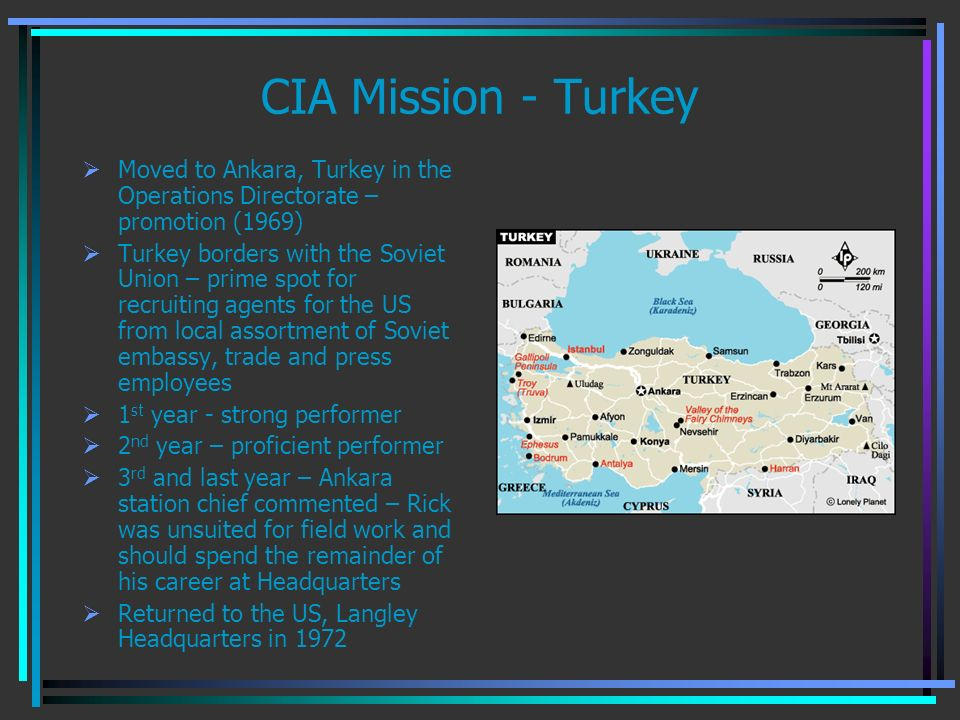 CIA Mission - Turkey Moved to Ankara, Turkey in the Operations Directorate – promotion (1969) Turkey borders with the Soviet Union – prime spot for re
