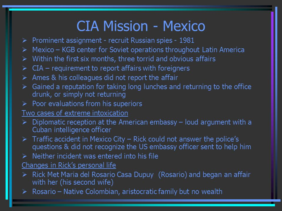 CIA Mission - Mexico Prominent assignment - recruit Russian spies - 1981 Mexico – KGB center for Soviet operations throughout Latin America Within the