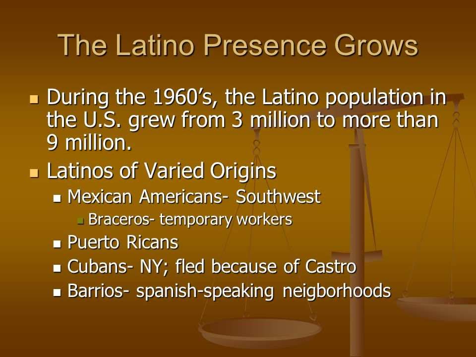 The Latino Presence Grows During the 1960s, the Latino population in the U.S.