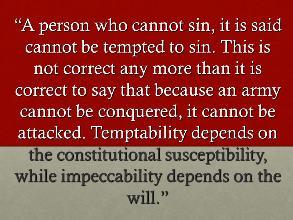 A person who cannot sin, it is said cannot be tempted to sin.
