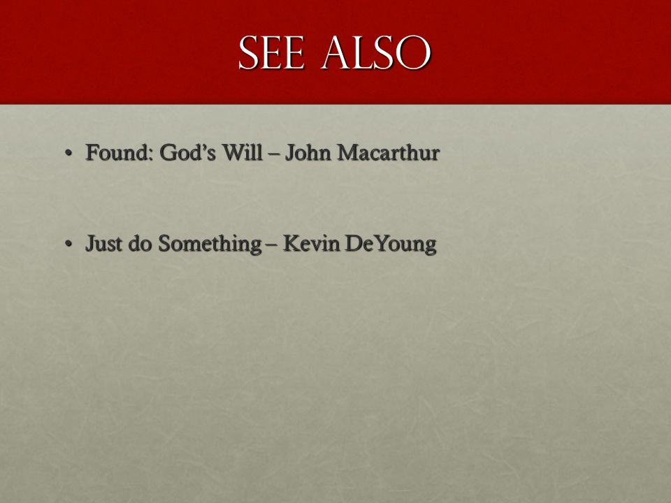 See also Found: Gods Will – John MacarthurFound: Gods Will – John Macarthur Just do Something – Kevin DeYoungJust do Something – Kevin DeYoung
