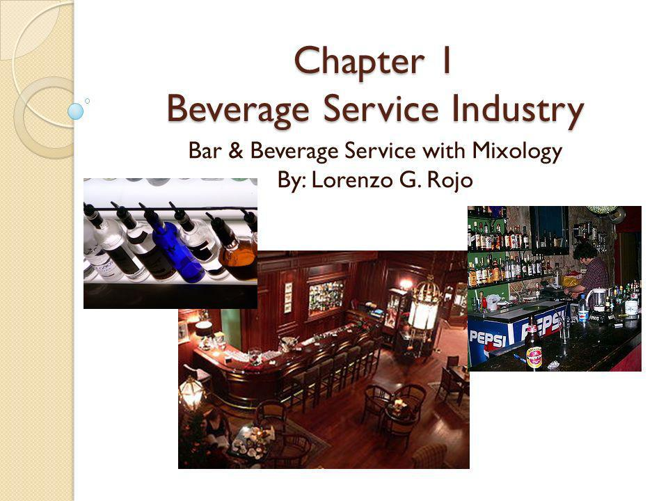 Chapter 1 Beverage Service Industry Bar & Beverage Service with Mixology By: Lorenzo G. Rojo