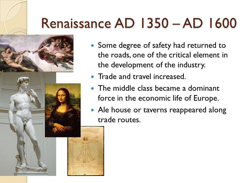 Renaissance AD 1350 – AD 1600 Some degree of safety had returned to the roads, one of the critical element in the development of the industry. Trade a