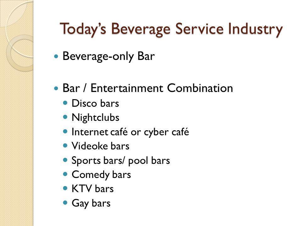 Todays Beverage Service Industry Beverage-only Bar Bar / Entertainment Combination Disco bars Nightclubs Internet café or cyber café Videoke bars Spor