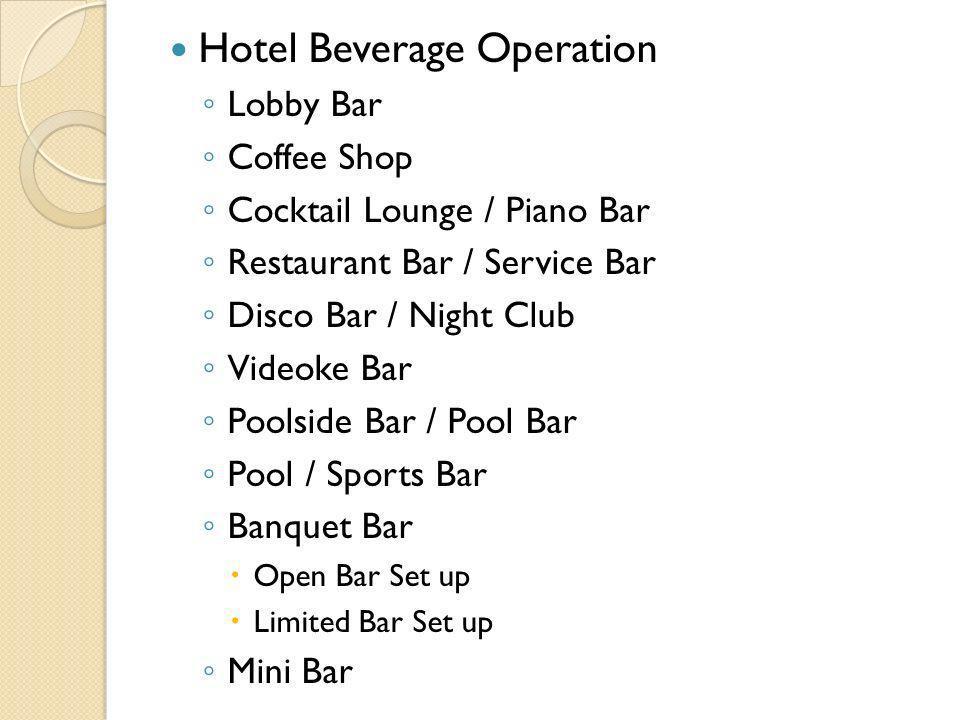 Hotel Beverage Operation Lobby Bar Coffee Shop Cocktail Lounge / Piano Bar Restaurant Bar / Service Bar Disco Bar / Night Club Videoke Bar Poolside Ba