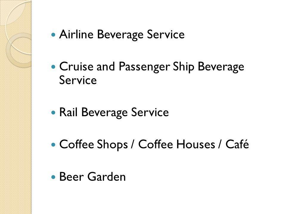 Airline Beverage Service Cruise and Passenger Ship Beverage Service Rail Beverage Service Coffee Shops / Coffee Houses / Café Beer Garden