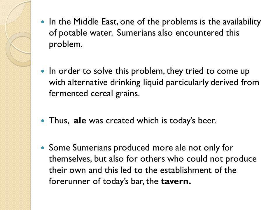 In the Middle East, one of the problems is the availability of potable water. Sumerians also encountered this problem. In order to solve this problem,