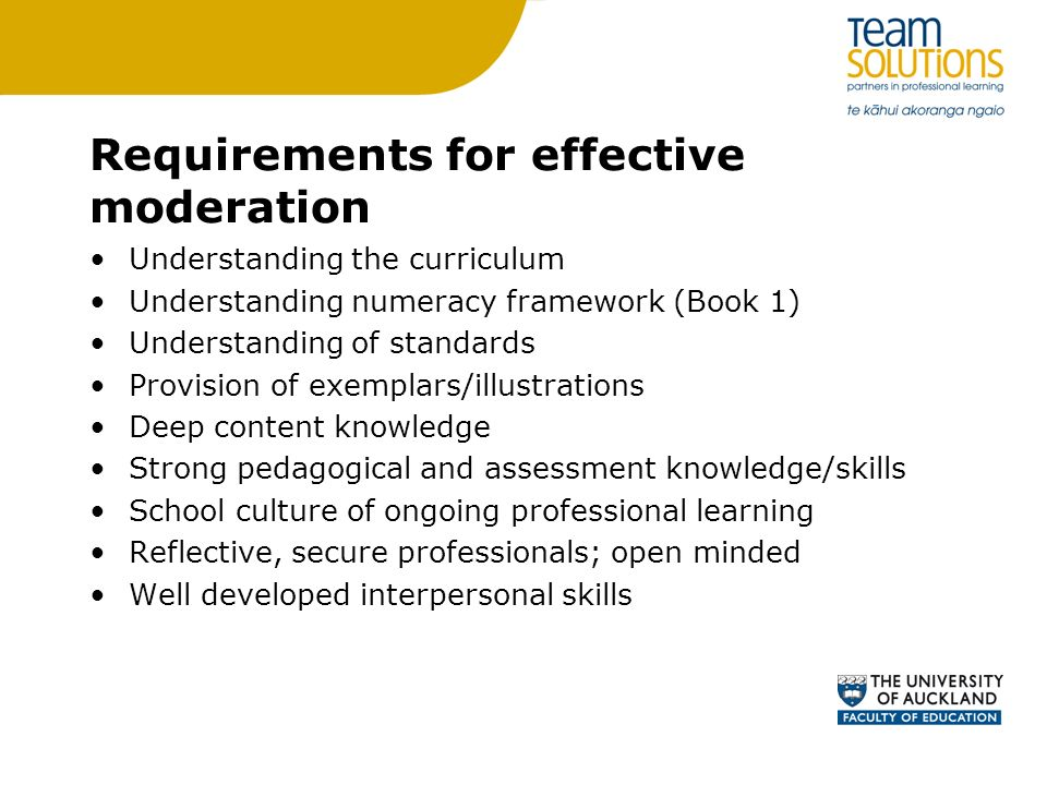 Requirements for effective moderation Understanding the curriculum Understanding numeracy framework (Book 1) Understanding of standards Provision of e