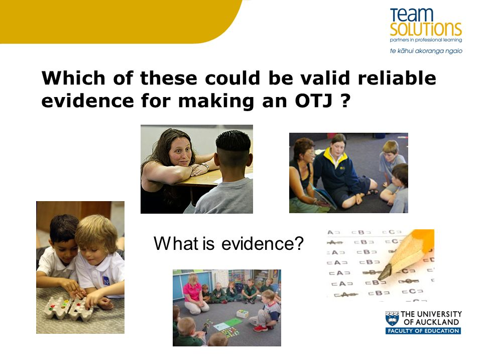 Which of these could be valid reliable evidence for making an OTJ ? What is evidence?