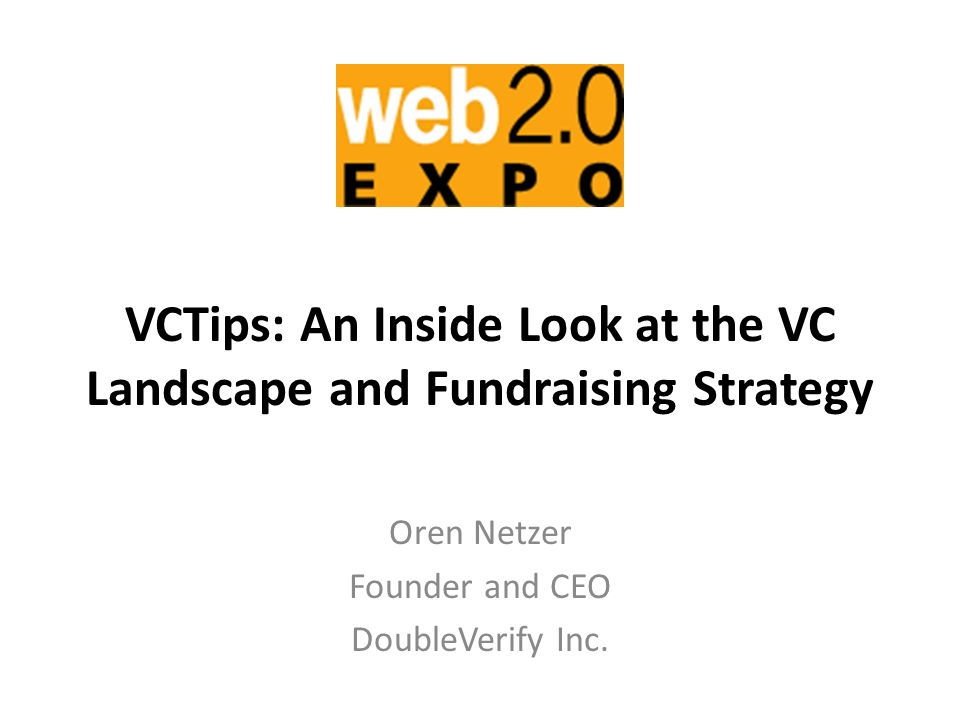 VCTips: An Inside Look at the VC Landscape and Fundraising Strategy Oren Netzer Founder and CEO DoubleVerify Inc.