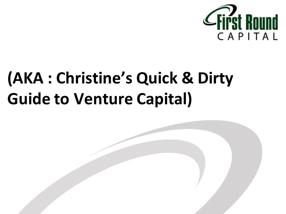 (AKA : Christines Quick & Dirty Guide to Venture Capital)