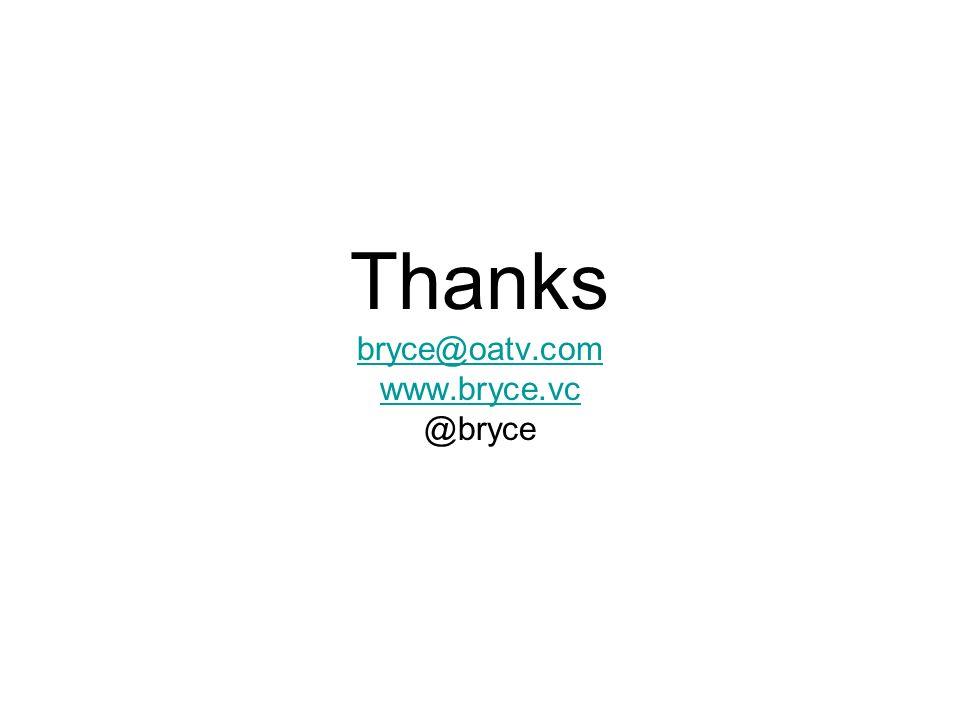 Thanks bryce@oatv.com www.bryce.vc @bryce bryce@oatv.com www.bryce.vc