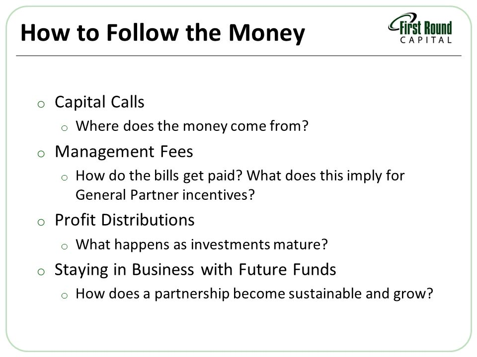 How to Follow the Money o Capital Calls o Where does the money come from.