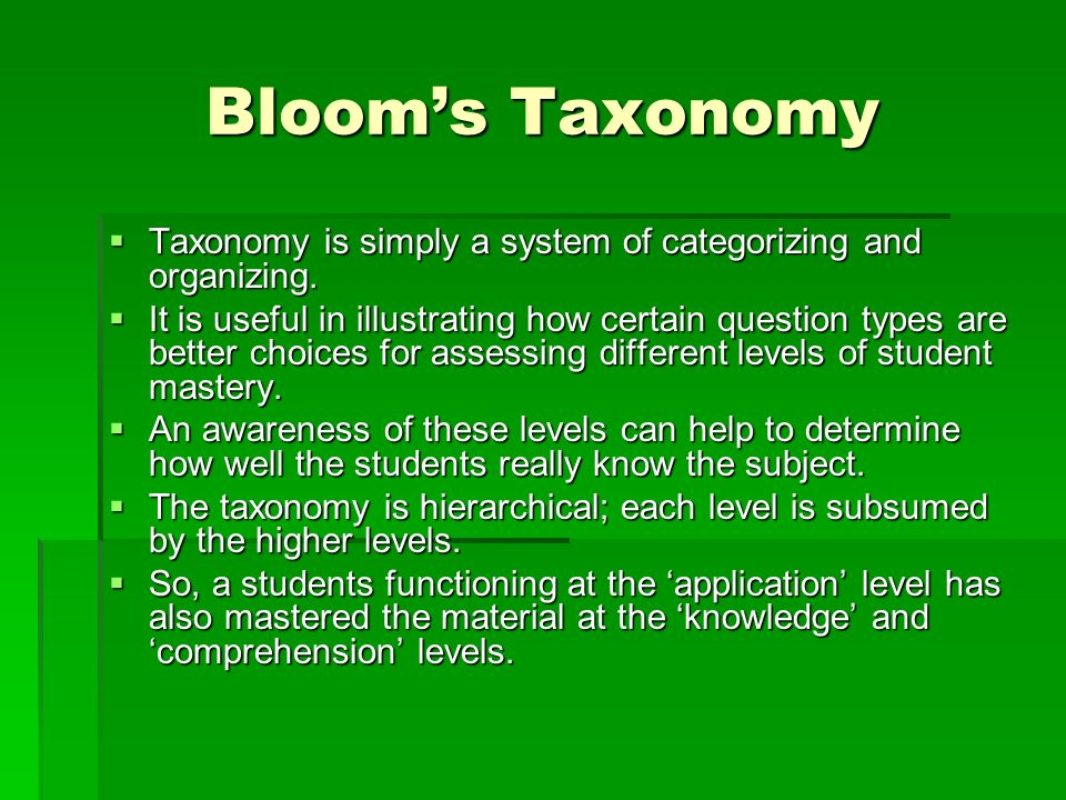 Blooms Taxonomy Taxonomy is simply a system of categorizing and organizing. Taxonomy is simply a system of categorizing and organizing. It is useful i