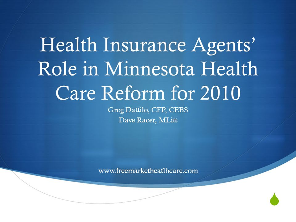 Health Insurance Agents Role in Minnesota Health Care Reform for 2010 Greg Dattilo, CFP, CEBS Dave Racer, MLitt