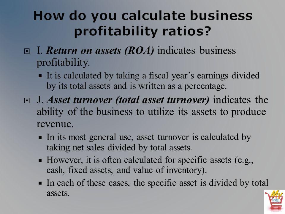 I. Return on assets (ROA) indicates business profitability.
