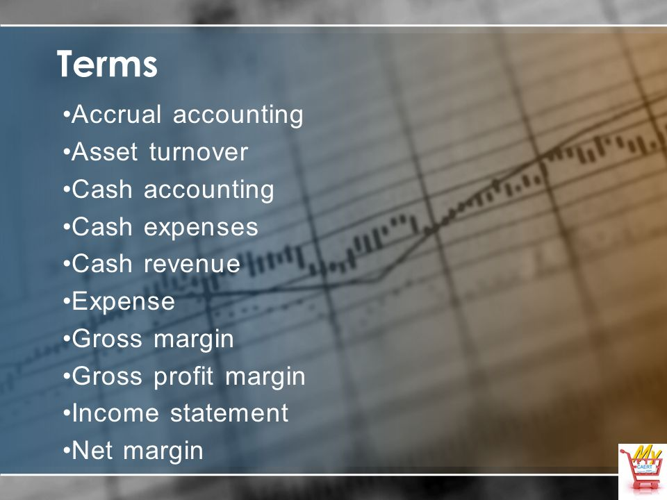 Terms Accrual accounting Asset turnover Cash accounting Cash expenses Cash revenue Expense Gross margin Gross profit margin Income statement Net margi