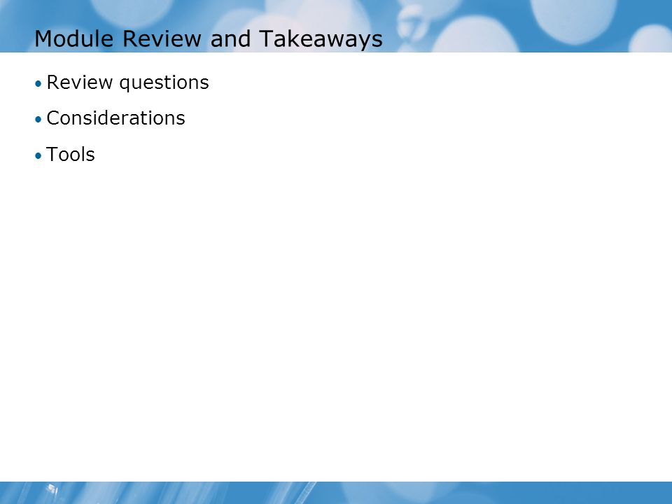 Module Review and Takeaways Review questions Considerations Tools