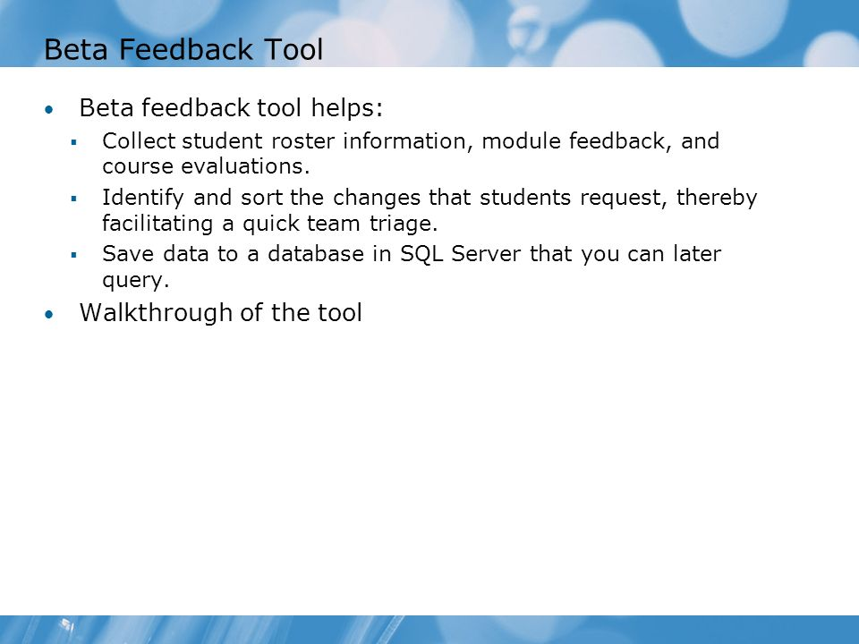 Beta Feedback Tool Beta feedback tool helps: Collect student roster information, module feedback, and course evaluations. Identify and sort the change