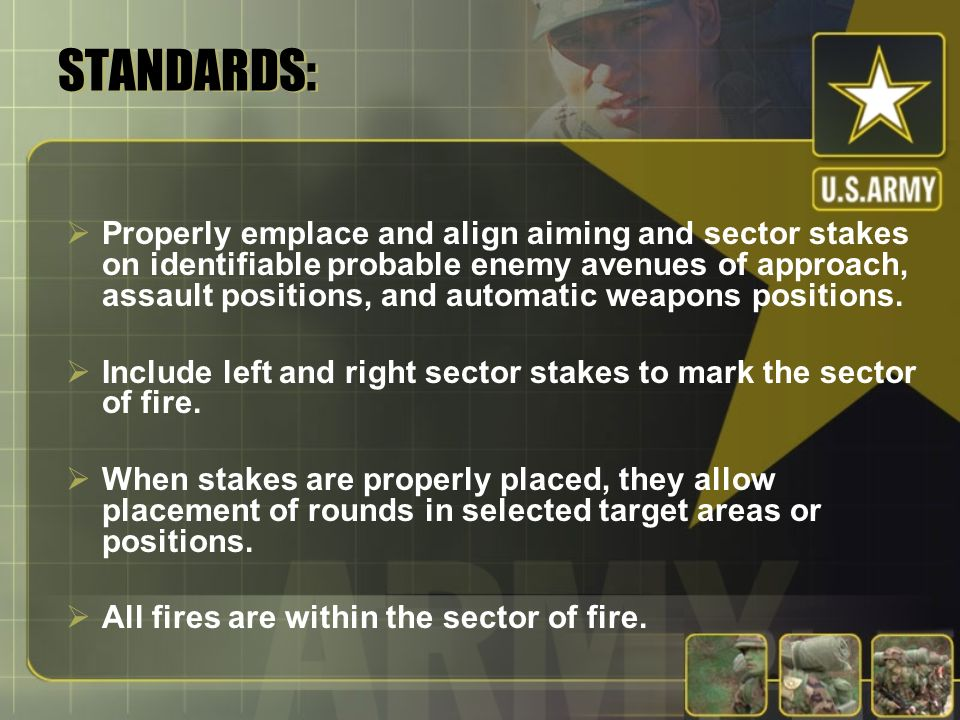 STANDARDS: Properly emplace and align aiming and sector stakes on identifiable probable enemy avenues of approach, assault positions, and automatic we